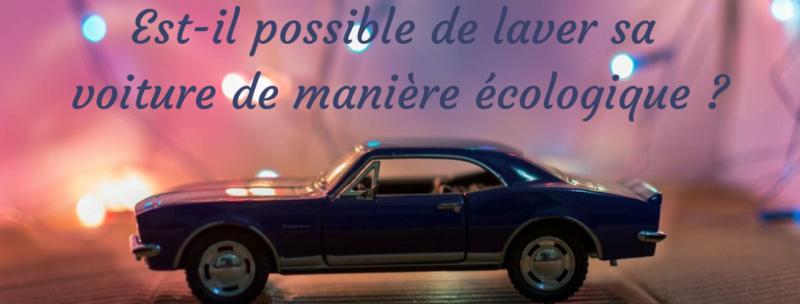Est-il possible de laver sa voiture de manière écologique ?